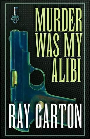 Murder Was My Alibi Ray Garton