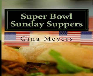 Super Bowl Sunday Suppers Cookbook Gina Meyers