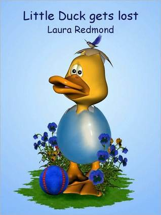 Little Duck gets lost  by  Laura Redmond