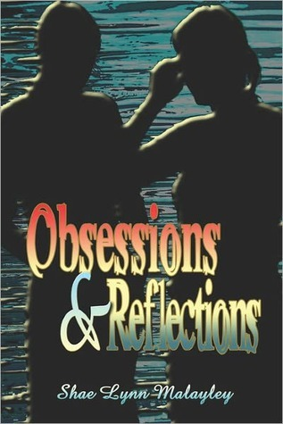 Obsessions and Reflections  by  Shae Lynn Malayley