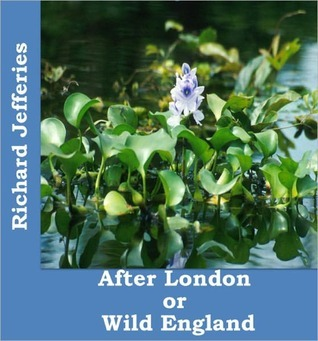 AFTER LONDON or Wild England Richard Jefferies