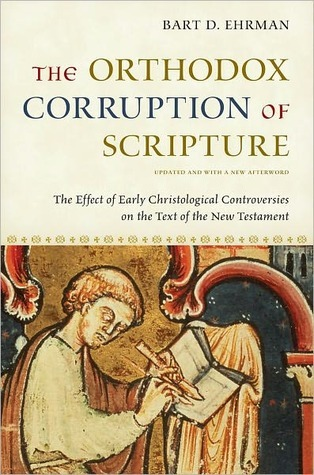 The Orthodox Corruption of Scripture: The Effect of Early Christological Controversies on the Text of the New Testament Bart D. Ehrman