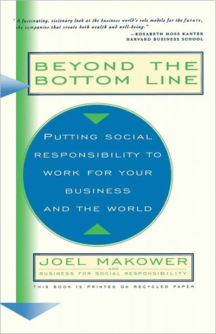 Beyond The Bottom Line: Putting Social Responsibility To Work For Your Business And The World Joel Makower