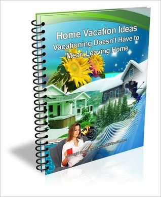 Home Vacation Ideas: Vacationing Doesnt Have to Mean Leaving Home  by  Jamie Peart