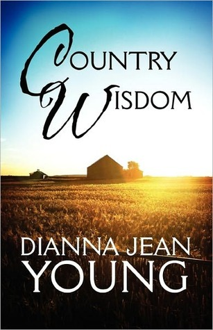 Country Wisdom  by  Dianna Jean Young