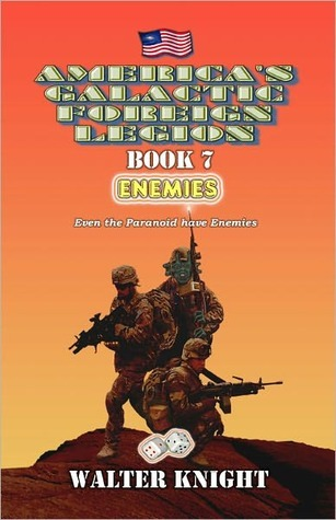 Enemies (Americas Galactic Foreign Legion #7)  by  Walter Knight