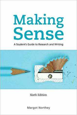 Making Sense a Students Guide to Research and Writing  by  Northey
