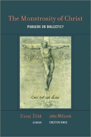 The Monstrosity of Christ: Paradox or Dialectic? Slavoj Žižek