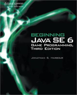 Beginning Java SE 6 Game Programming Jonathan S. Harbour