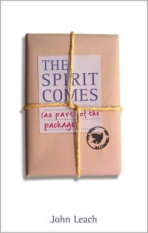 The Spirit Comes (as Part of the Package) John Leach