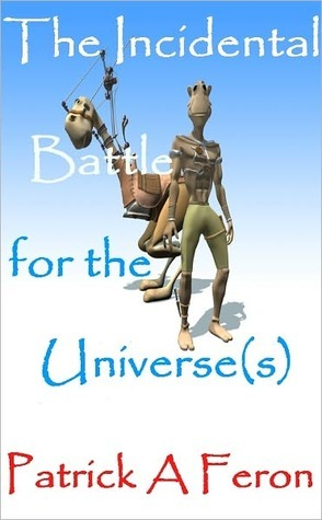 The Incidental Battle For The Universe Patrick Feron