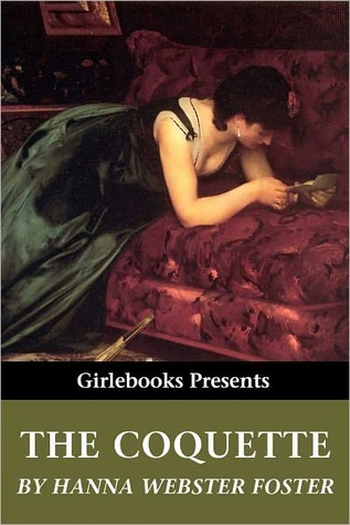 The Coquette (Girlebooks Classics)  by  Hannah Webster Foster