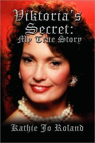 Viktorias Secret: My True Story  by  Kathie Jo Roland