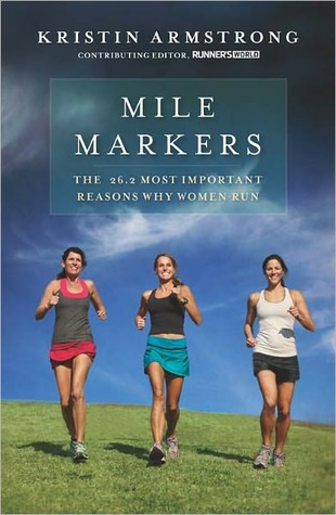 Mile Markers: The 26.2 Most Important Reasons Why Women Run  by  Kristin Armstrong