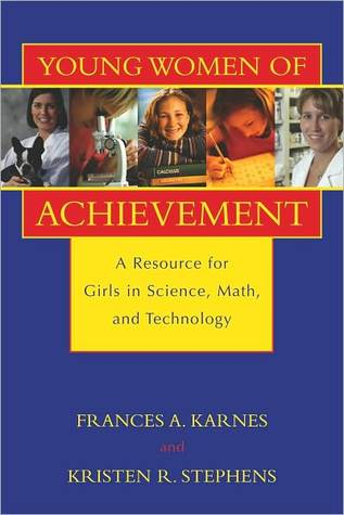 Young Women of Achievement: A Resource for Girls in Science, Math, and Technology Frances A. Karnes