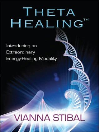 ThetaHealing: Introducing an Extraordinary Energy Healing Modality  by  Vianna Stibal
