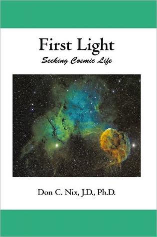 First Light: Seeking Cosmic Life Don C. Nix