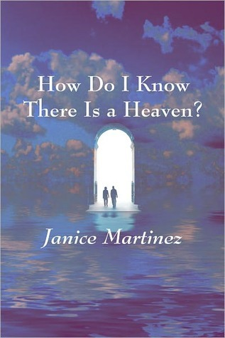 How Do I Know There Is a Heaven?  by  Janice Martinez