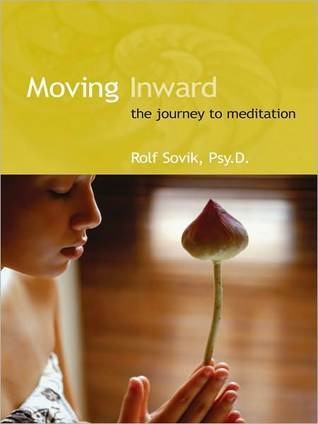 Moving Inward: The Journey to Meditation  by  Rolf Sovik