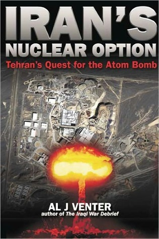 Irans Nuclear Option: Tehrans Quest For The Atom Bomb  by  Al J. Venter