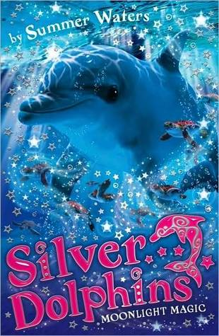 Moonlight Magic (Silver Dolphins Series #6) Summer Waters