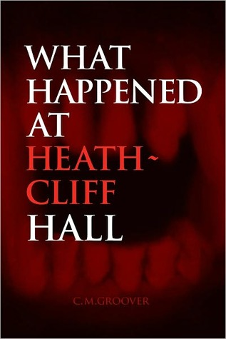 What Happened at Heath-Cliff Hall  by  Chandler Groover