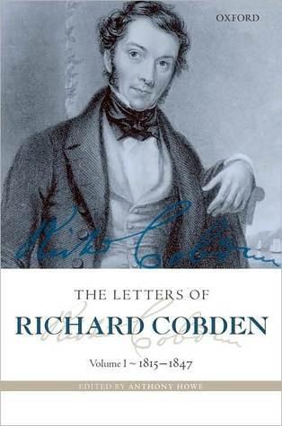 The Letters of Richard Cobden: Volume I: 1815-1847  by  Richard Cobden