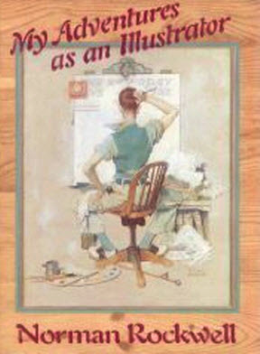 Norman Rockwell: My Adventures as Illustrator Norman Rockwell