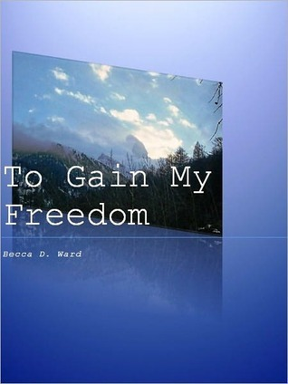 To Gain My Freedom  by  Becca Ward