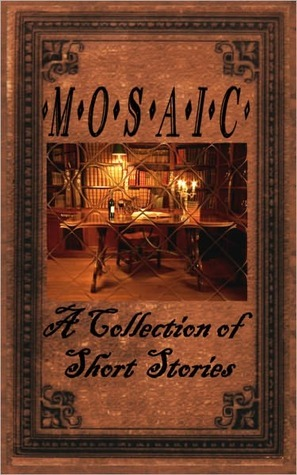 MOSAIC: A Collection of Short Stories  by  Gayle Farmer