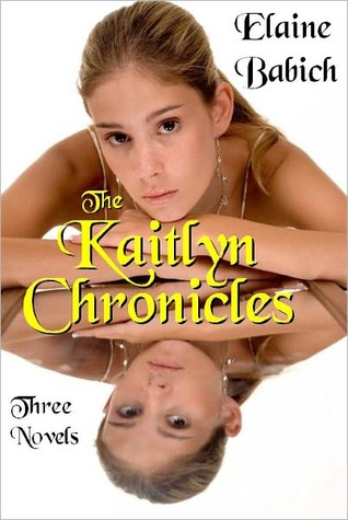 The Kaitlyn Chronicles Boxed Set (Books 1-3) Elaine Babich