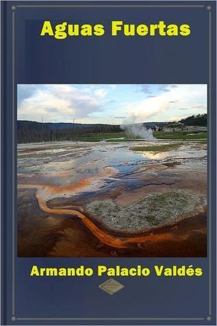 Aguas Fuertas  by  Armando Palacio Valdés
