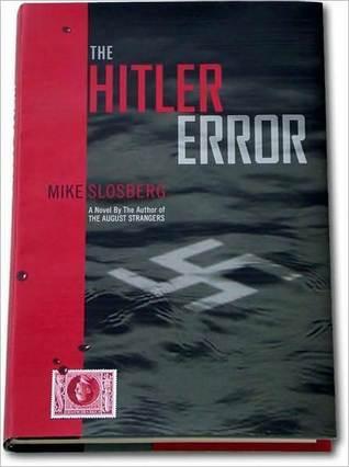 The Hitler Error  by  Mike  Slosberg