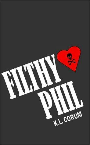 Filthy Phil  by  K. L. Corum