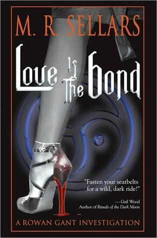 Love Is the Bond (A Rowan Gant Investigation #6)  by  M.R. Sellars
