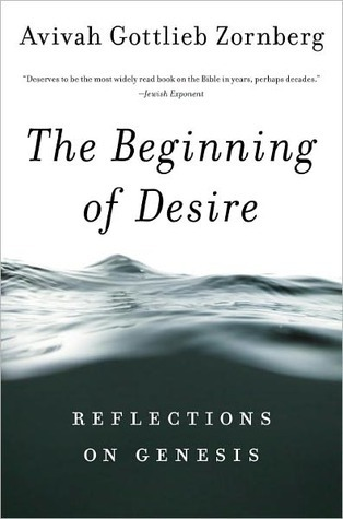 The Beginning of Desire: Reflections on Genesis  by  Avivah Gottlieb Zornberg