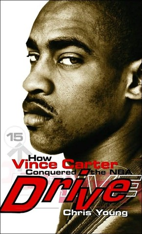 Drive: How Vince Carter Conquered the NBA Chris Young