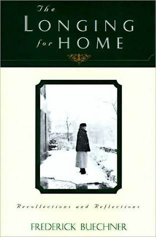 Longing for Home: Recollections and Reflections  by  Frederick Buechner