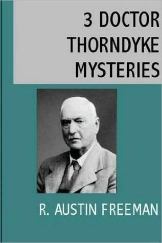 3 Doctor Thorndyke Mysteries  by  R. Austin Freeman