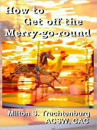How to Get Off the Merry-Go-Round: Stories of Women Who Broke the Cycle of Abusive Relationships  by  Milton S. Trachtenburg
