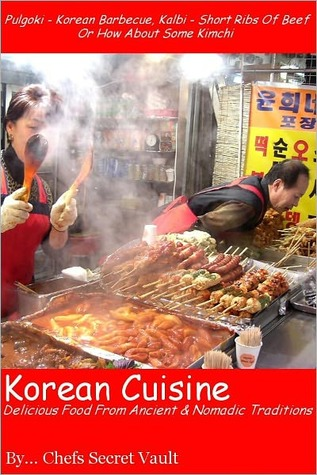 Korean Cuisine - Delicious Food From Ancient and Nomadic Traditions  by  Chefs Secret Vault