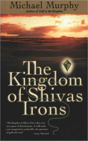 The Kingdom of Shivas Irons the Kingdom of Shivas Irons  by  Michael Murphy