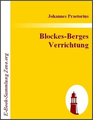 Blockes-Berges Verrichtung: Oder Ausf?hrlicher Geographischer Bericht / von den hohen trefflich alt- und ber?hmten  by  Johannes Praetorius