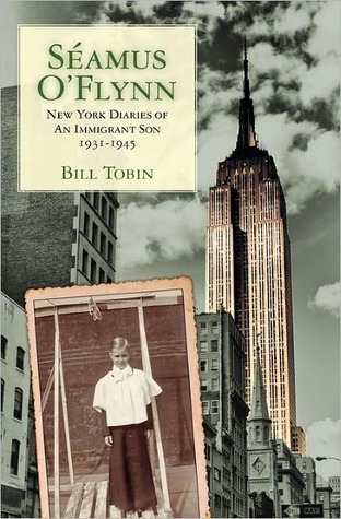 Seamus  OFlynn: New York Diaries of An Immigrant Son 1931-1945 Bill Tobin