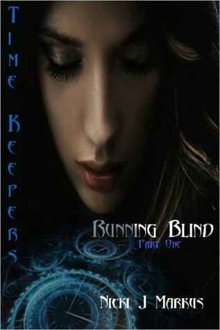 Time Keepers - Running Blind - Part One  by  Nicki J. Markus