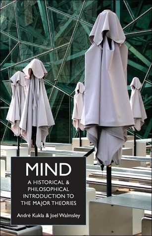 Mind: A Historical and Philosophical Introduction to the Major Theories  by  André Kukla