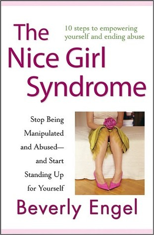 The Nice Girl Syndrome: Stop Being Manipulated and Abused -- And Start Standing Up for Yourself Beverly Engel
