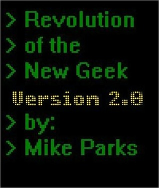 Revolution of the New Geek (2nd Edition)  by  Michael Parks