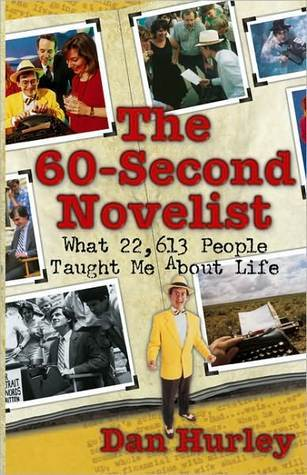 The 60-Second Novelist: What 22,613 People Taught Me About Life Dan Hurley