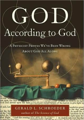 God According to God: A Physicist Proves Weve Been Wrong About God All Along Gerald Schroeder